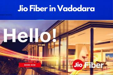 Jio Fiber in Vadodara Registration/Plans/Benefits/ Special Offers/Customer Care/Stores