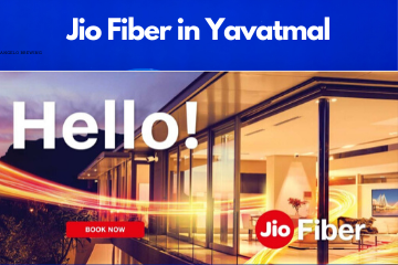 Jio Fiber in Yavatmal Registration/Plans/Benefits/ Special Offers/Customer Care/Stores