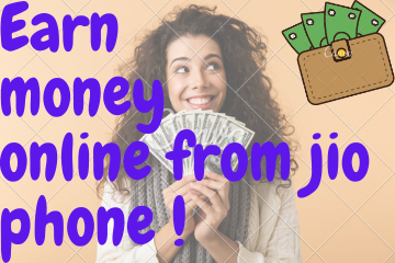 Earn money online from jio phone !